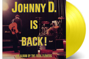 The Fatal Flowers - Johnny D. Is Back (LP)