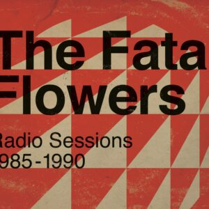 The Fatal Flowers - Radio Sessions 1985-1990 (2LP)