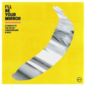 I'll Be Your Mirror (Velvet Underground Tribute)